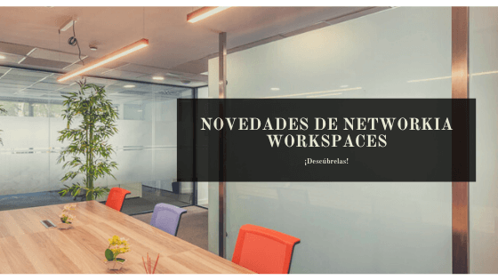 NOVEDADES DE NETWORKIA WORKSPACES